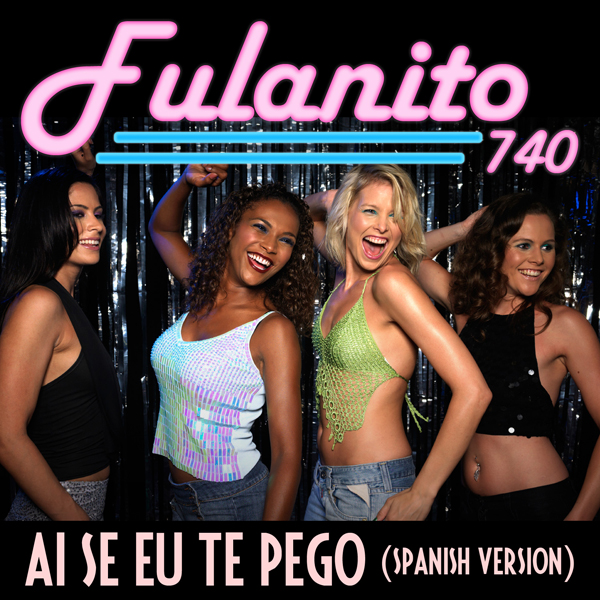 Fulanito 740 - Ai Se Eu Te Pego (Spanish Version) [Club Mix]