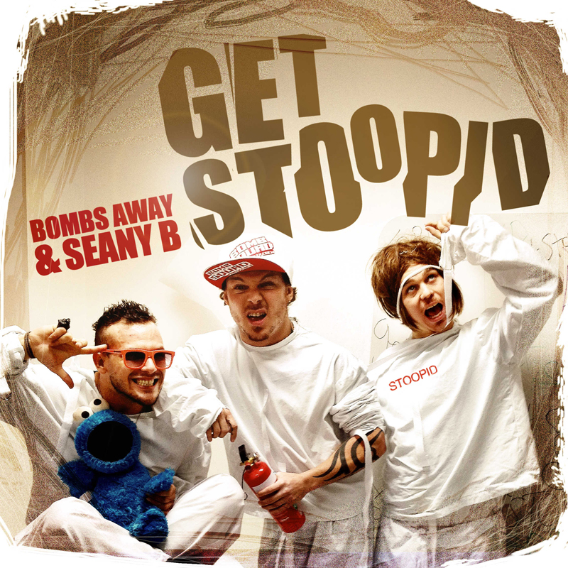 Bombs Away & Seany B - Get Stoopid (Remixes)