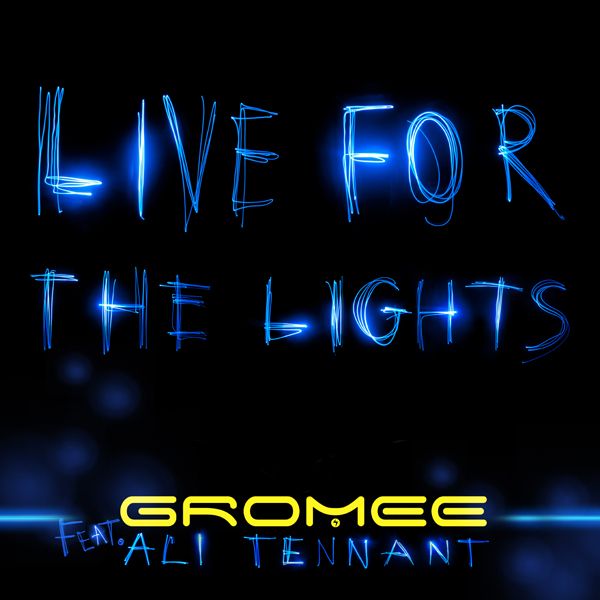 Gromee Feat. Ali Tennant – Live For The Lights