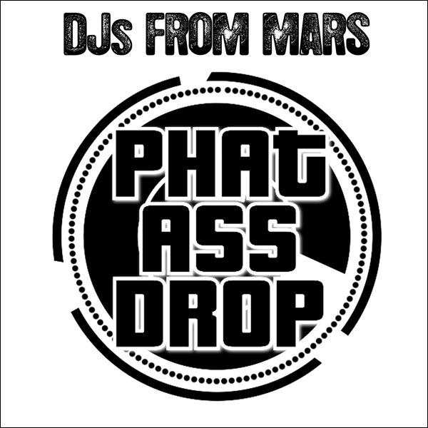 DJs From Mars – Phat Ass Drop (How To Produce A Club Track Today) (A Cappella Mix)