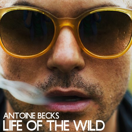"New Release: Antoine Becks' ""Life Of The Wild"""