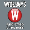wideboys -addicted 2 the bass