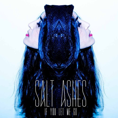 "Salt Ashes Reveals Cover For Her New Single ""If You Let Me Go"""