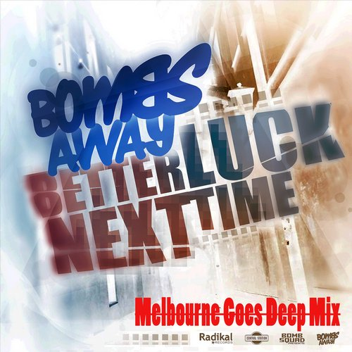 Bombs Away - Better Luck Next Time (Melbourne Goes Deep Mix)