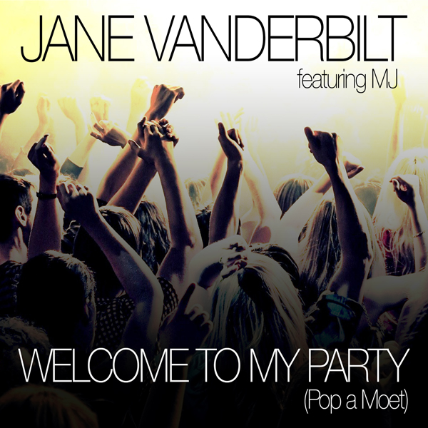 Jane Vanderbilt 'Welcome to My Party (Pop a Moet) (feat. MJ)' Out Now on Radikal Records