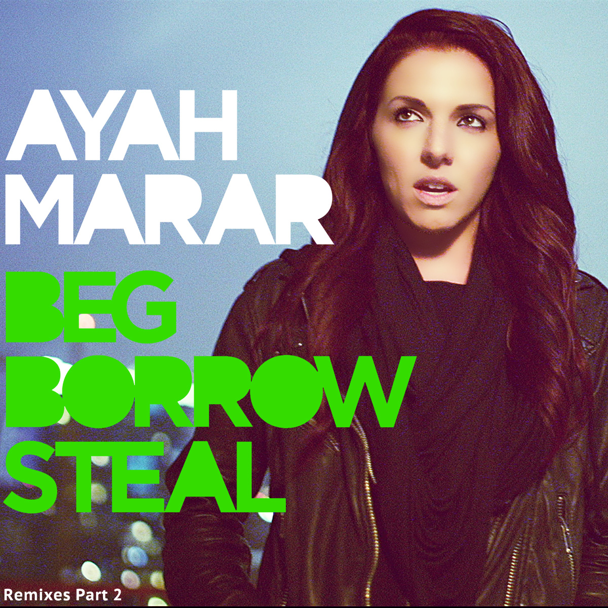 Ayah Marar – Beg Borrow Steal (DJ Wax Remix)