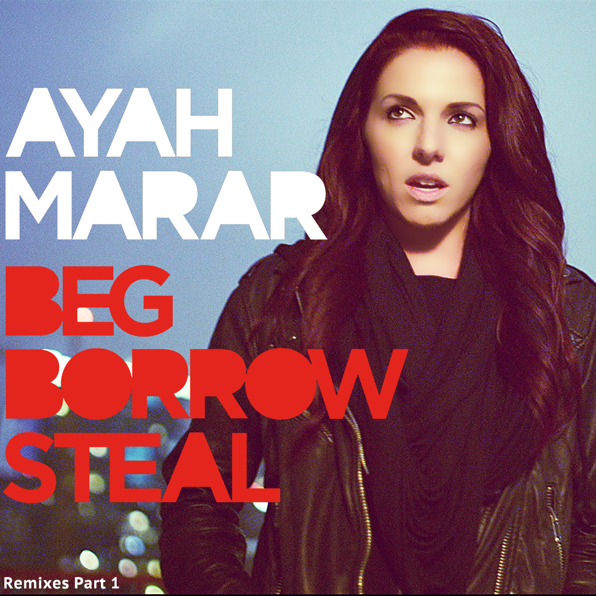 Ayah Marar - Beg Borrow Steal (Remixes Part 1)