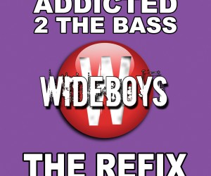 Wideboys – Addicted 2 The Bass (Big Ang Bassline Remix)