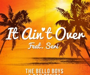 "The Bello Boys and Dan Donica Release Irresistible New Single ""It Ain't Over (feat. SERI)"""