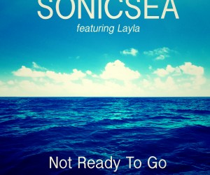 "Radikal Records Releases New Sonicsea Track ""Not Ready To Go (feat. Layla)"""