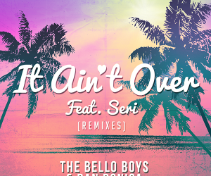 "Radikal Records Releases The Bello Boys and Dan Donica's ""It Ain't Over (feat. Seri) [Remixes]"""