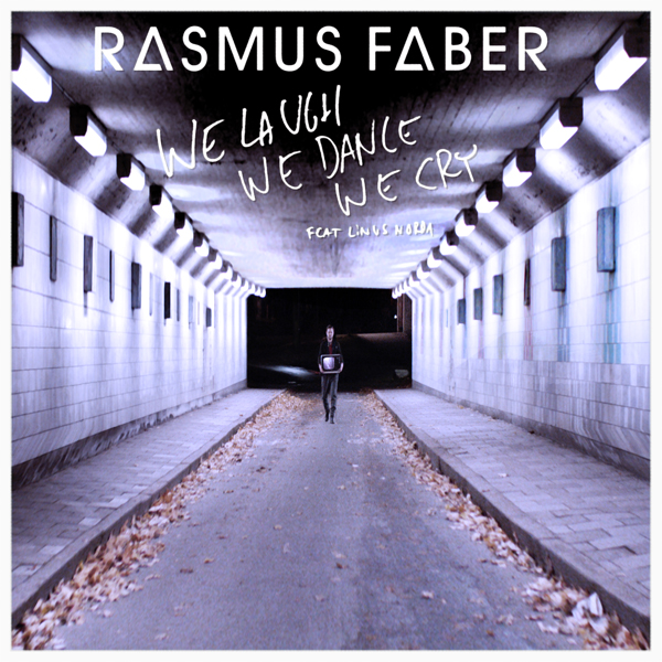 Rasmus Faber - We Laugh We Dance We Cry (feat. Linus Norda)