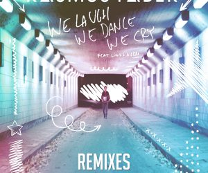Rasmus Faber's Remix Package 'We Laugh We Dance We Cry (Remixes)' Available Now