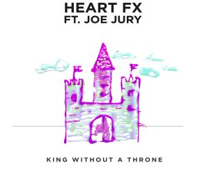 "Radikal Records Set to Release HEART FX's Feel Good Track ""King Without a Throne (feat. Joe Jury)"""