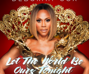 "Radikal Records Releases Exclusive Remix Package of Deborah Cox's ""Let the World Be Ours Tonight"""