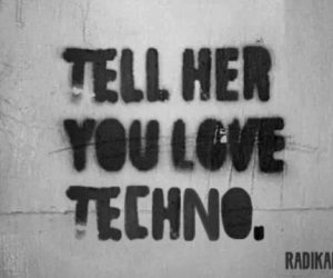Tell her you love techno...
