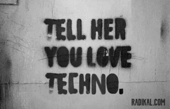 tell her you love techno