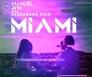 "Exclusive Remix Package for Manuel Riva's Single ""Miami (feat. Alexandra Stan)"" Out Now"
