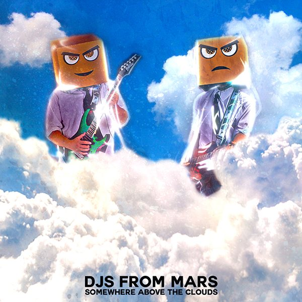 DJS FROM MARS - Somewhere Above the Clouds