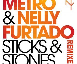 Metro & Nelly Furtado - Sticks & Stones (Remixes)
