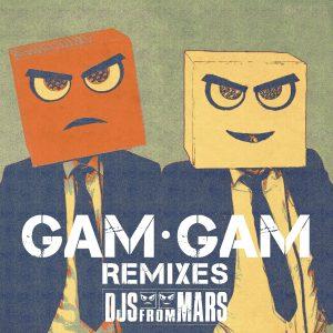 DJs From Mars - Gam Gam (Remixes)