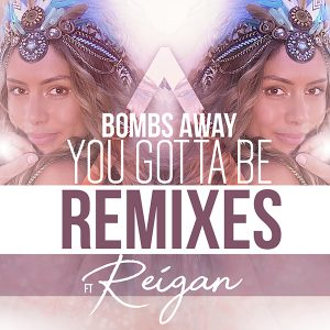 Bombs Away - You Gotta Be (Remixes)