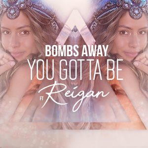 Bombs_Away_-_You_Gotta_Be_(feat._Reigan)_-_Cover_Art