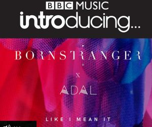 "Born Stranger x ADAL ""Like I Mean It"" is Track of the Week on BBC Music Introducing in Northampton"