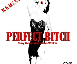 "Tony Moran & Jason Walker Release Official Remix Package for New Collab Single ""Perfect Bitch"""