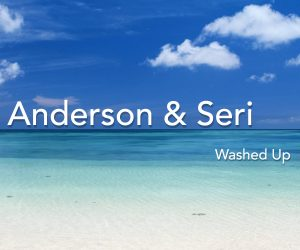 "Anderson & Seri Deliver New Single ""Washed Up"", a Sultry Dose of Chill House Music"