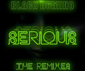 "Black Domino Support Their Electronic/Pop Hit ""Serious"" with Official Remix Package"