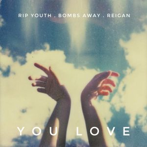 RIP Youth, Bombs Away & Reigan - You Love