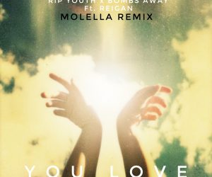 "Molella Drops a New Remix of ""You Love"", Collab Single from RIP Youth, Bombs Away & Reigan"