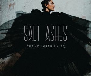 "Salt Ashes Releases Haunting New Single & Self-Directed Video with ""Cut You With A Kiss"""