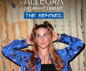 """Allegra Supports New Single """"Do What I Want"""" With Official Remix Package"""