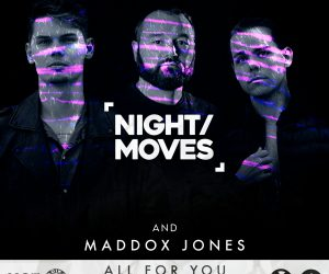 NIGHT / MOVES & Maddox Jones - All For You