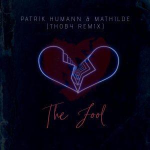 Patrik Humann & Mathilde – The Fool (Thoby Remix)