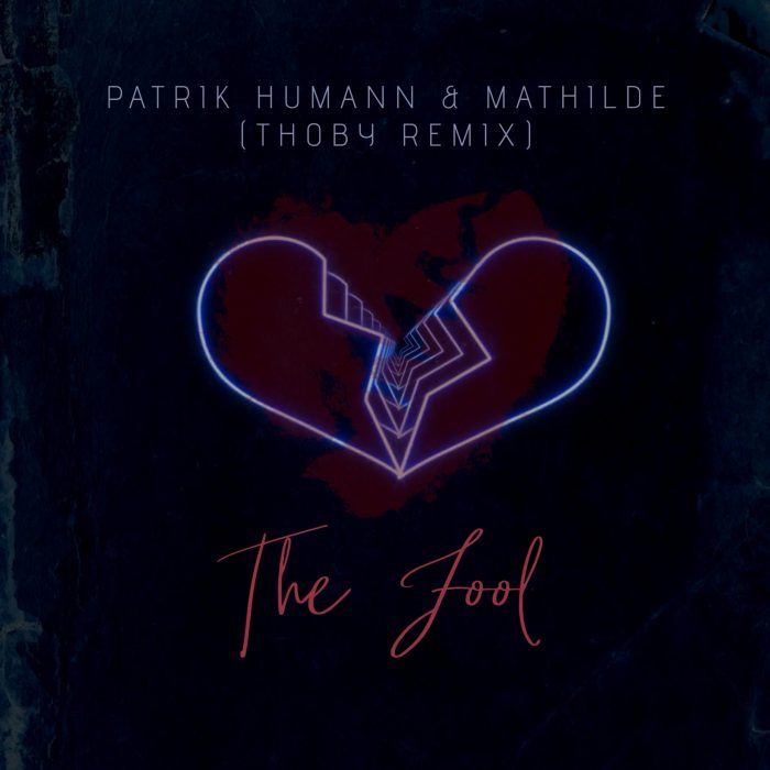 Patrik Humann & Mathilde – The Fool (Thoby Remix)