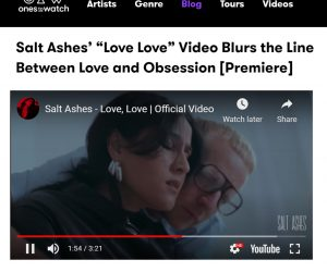 """Ones To Watch Premiere Salt Ashes' """"Love, Love"""" Music Video - Blurring the Line Between Love & Obsession"""