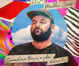 """Singer-Songwriter Maddox Jones Returns with Snappy Groves & Confident Reassurance on """"Somewhere There's a Plan (Believe It)"""""""